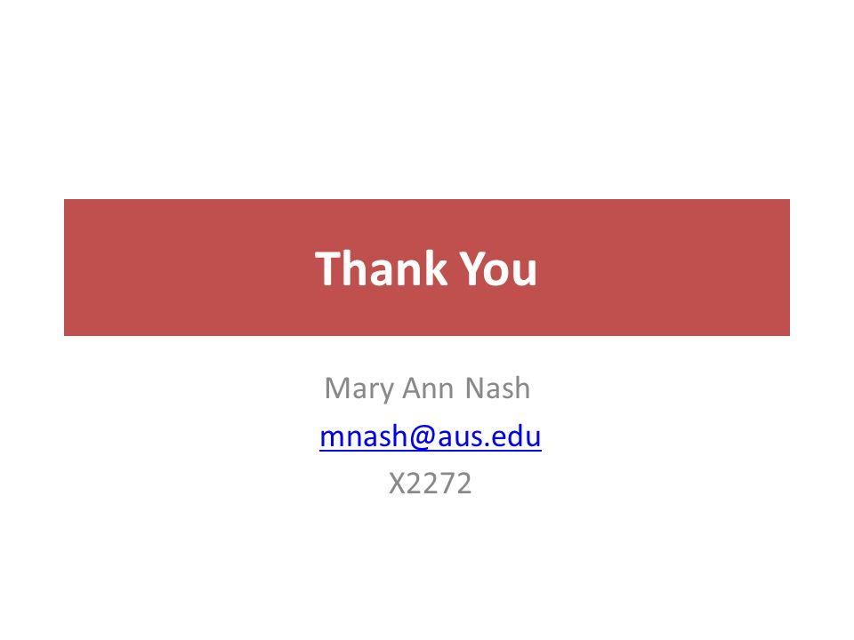Thank You Mary Ann Nash mnash@aus.edu X2272