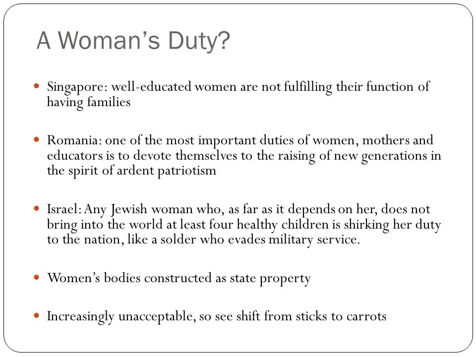 A Womans Duty? Singapore: well-educated women are not fulfilling their function of having families Romania: one of the most important duties of women,