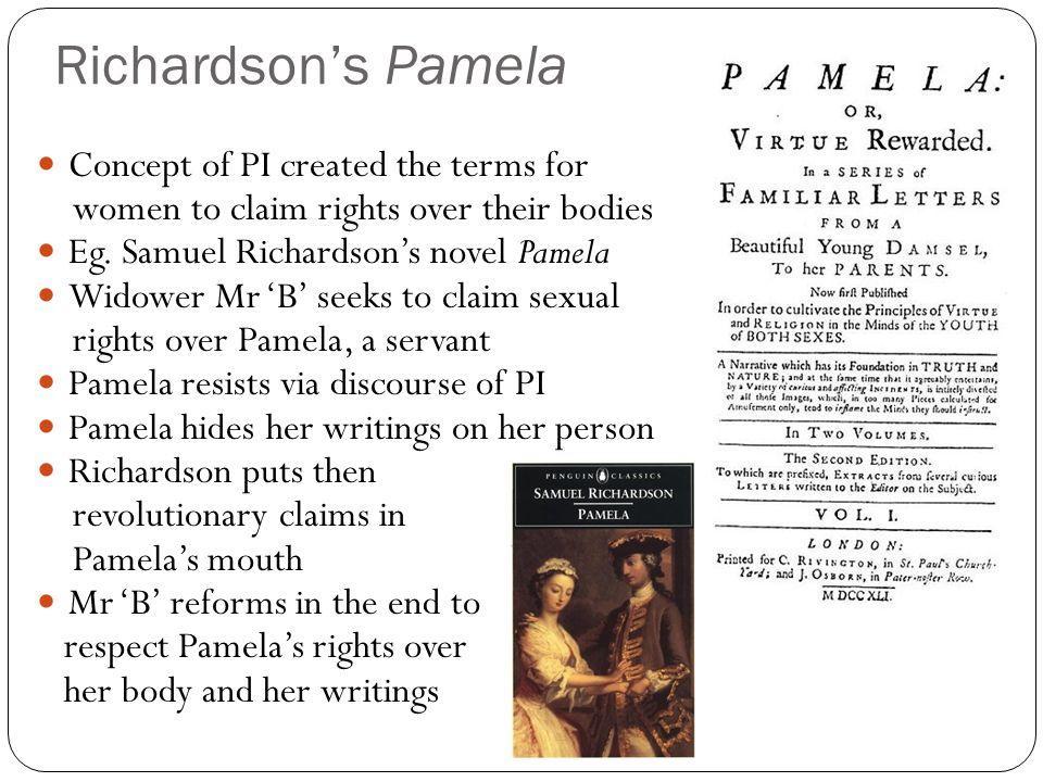 Richardsons Pamela Concept of PI created the terms for women to claim rights over their bodies Eg. Samuel Richardsons novel Pamela Widower Mr B seeks