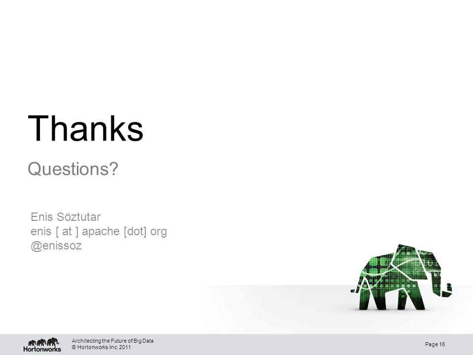 © Hortonworks Inc. 2011 Thanks Questions.