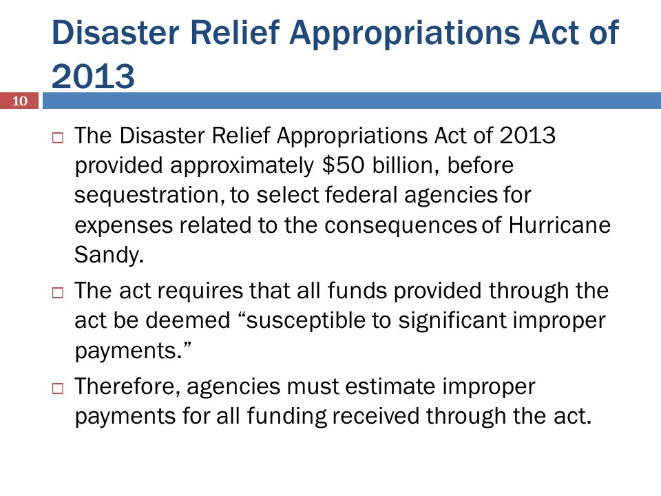 Disaster Relief Appropriations Act of 2013 10 The Disaster Relief Appropriations Act of 2013 provided approximately $50 billion, before sequestration, to select federal agencies for expenses related to the consequences of Hurricane Sandy.