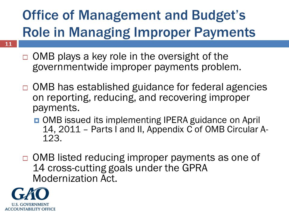 Office of Management and Budgets Role in Managing Improper Payments OMB plays a key role in the oversight of the governmentwide improper payments problem.