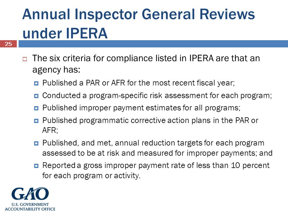 Annual Inspector General Reviews under IPERA The six criteria for compliance listed in IPERA are that an agency has: Published a PAR or AFR for the mo
