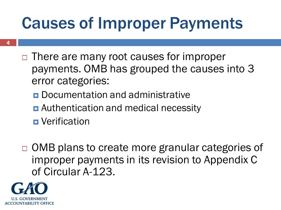 Causes of Improper Payments 4 There are many root causes for improper payments.