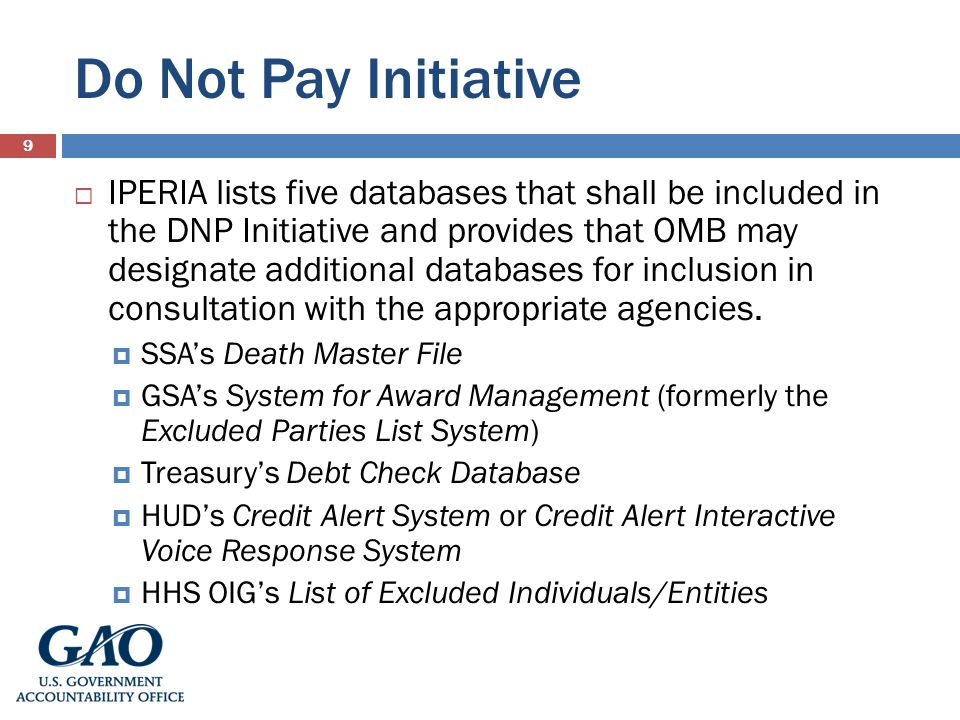 Do Not Pay Initiative 9 IPERIA lists five databases that shall be included in the DNP Initiative and provides that OMB may designate additional databases for inclusion in consultation with the appropriate agencies.