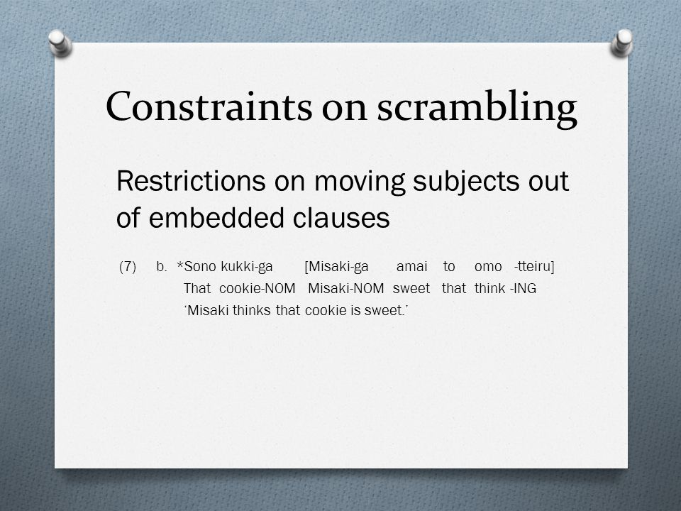 Constraints on scrambling Restrictions on moving subjects out of embedded clauses (7) b.