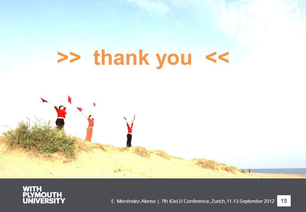 E. Menéndez-Alonso | 7th IGeLU Conference, Zurich, 11-13 September 2012 15 >> thank you <<