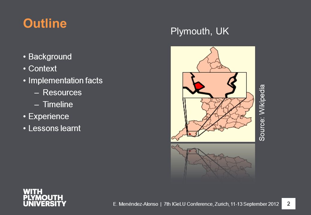 Outline Background Context Implementation facts –Resources –Timeline Experience Lessons learnt Plymouth, UK Source: Wikipedia E.