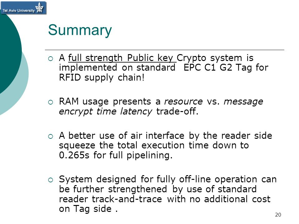 Summary A full strength Public key Crypto system is implemented on standard EPC C1 G2 Tag for RFID supply chain! RAM usage presents a resource vs. mes