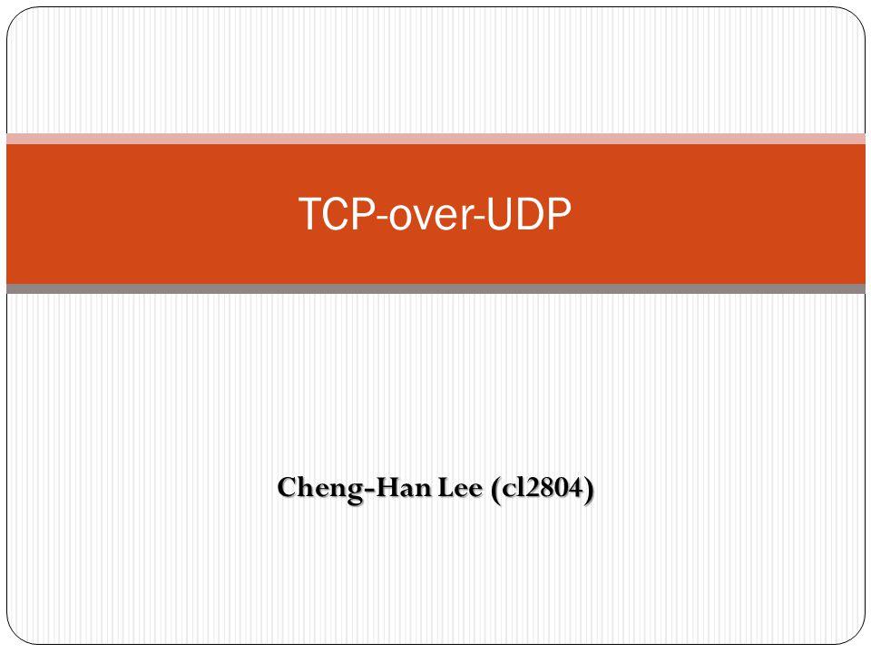 Cheng-Han Lee (cl2804) TCP-over-UDP
