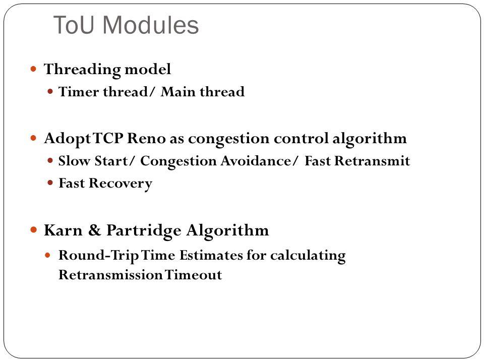 ToU Modules Threading model Timer thread/ Main thread Adopt TCP Reno as congestion control algorithm Slow Start/ Congestion Avoidance/ Fast Retransmit