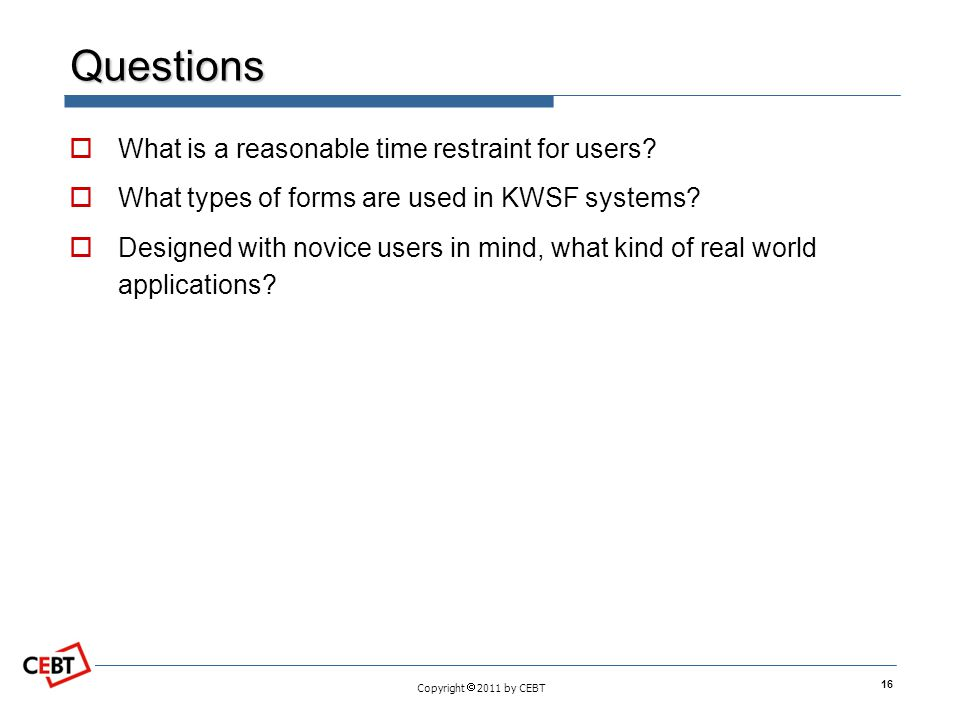 Copyright 2011 by CEBT Questions What is a reasonable time restraint for users.