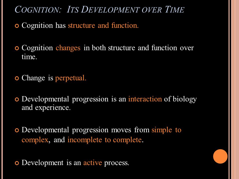 C OGNITION : I TS D EVELOPMENT OVER T IME Cognition has structure and function.