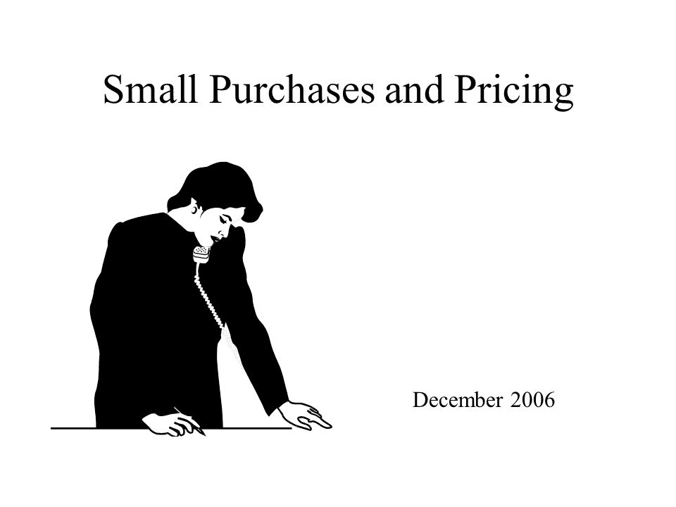 Small Purchases and Pricing December 2006