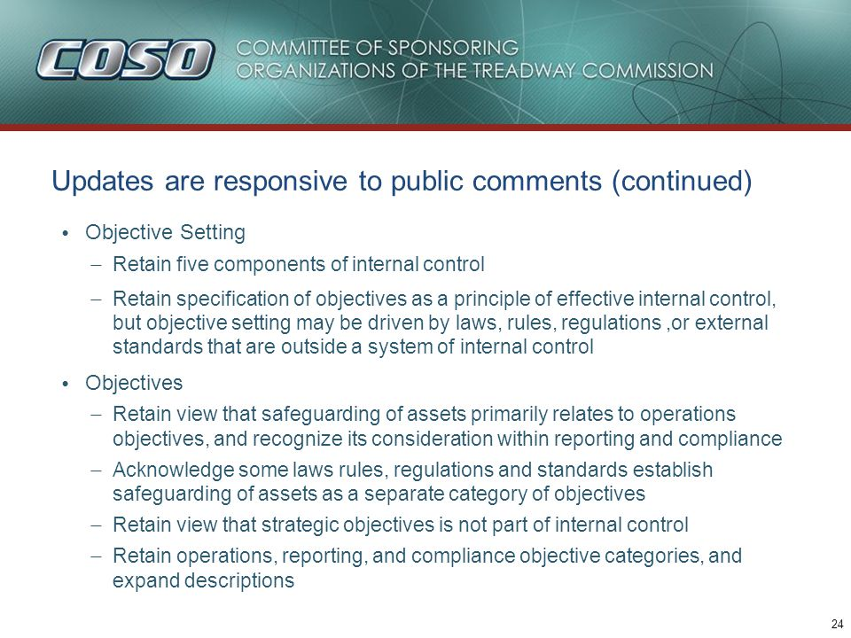24 Updates are responsive to public comments (continued) Objective Setting – Retain five components of internal control – Retain specification of obje