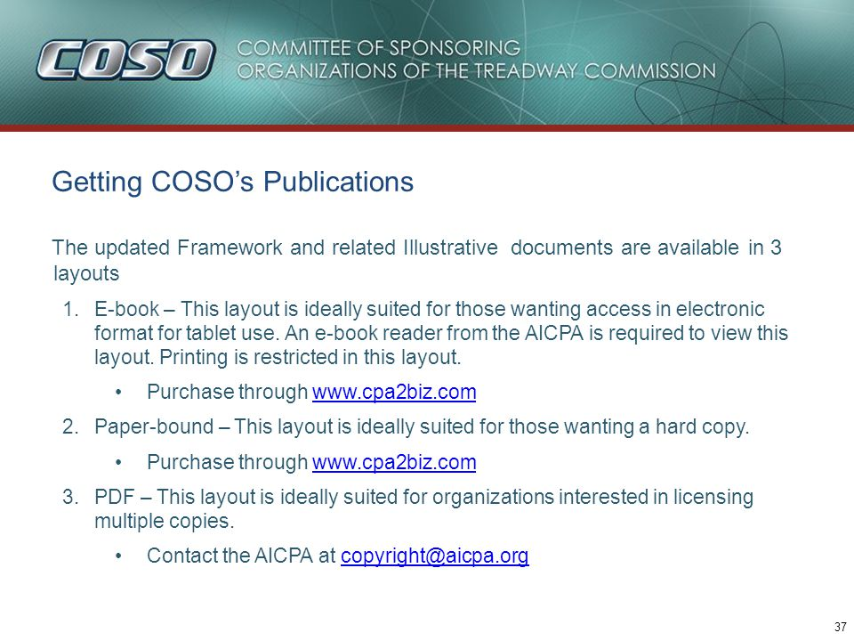 37 Getting COSOs Publications The updated Framework and related Illustrative documents are available in 3 layouts 1.E-book – This layout is ideally su