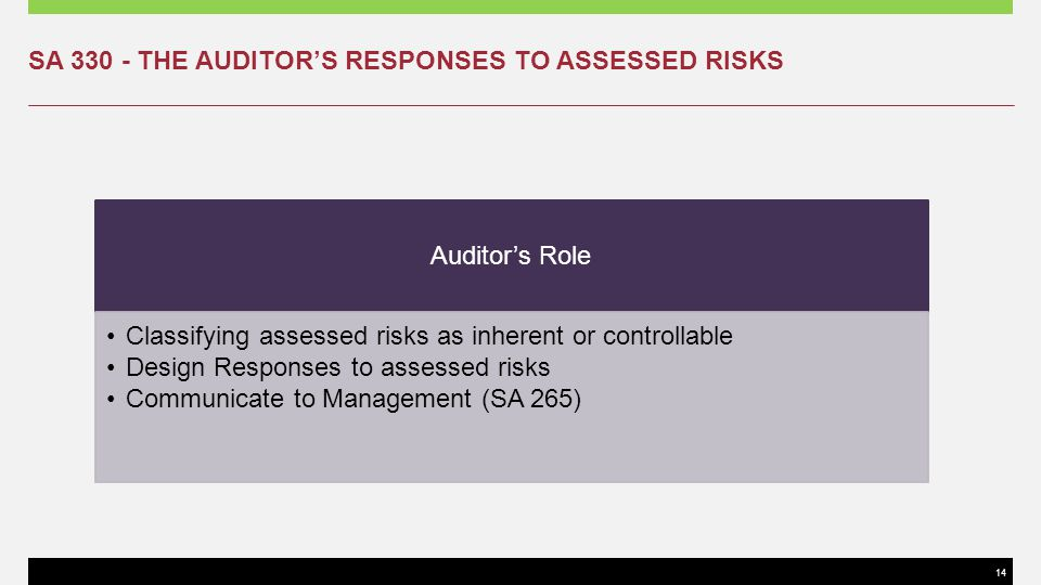 14 SA 330 - THE AUDITORS RESPONSES TO ASSESSED RISKS Auditors Role Classifying assessed risks as inherent or controllable Design Responses to assessed