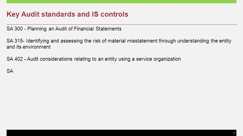 7 Key Audit standards and IS controls SA 300 - Planning an Audit of Financial Statements SA 315- Identifying and assessing the risk of material missta