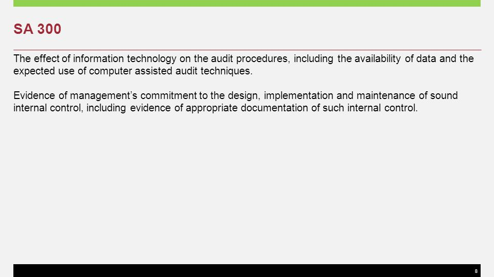 8 SA 300 The effect of information technology on the audit procedures, including the availability of data and the expected use of computer assisted au