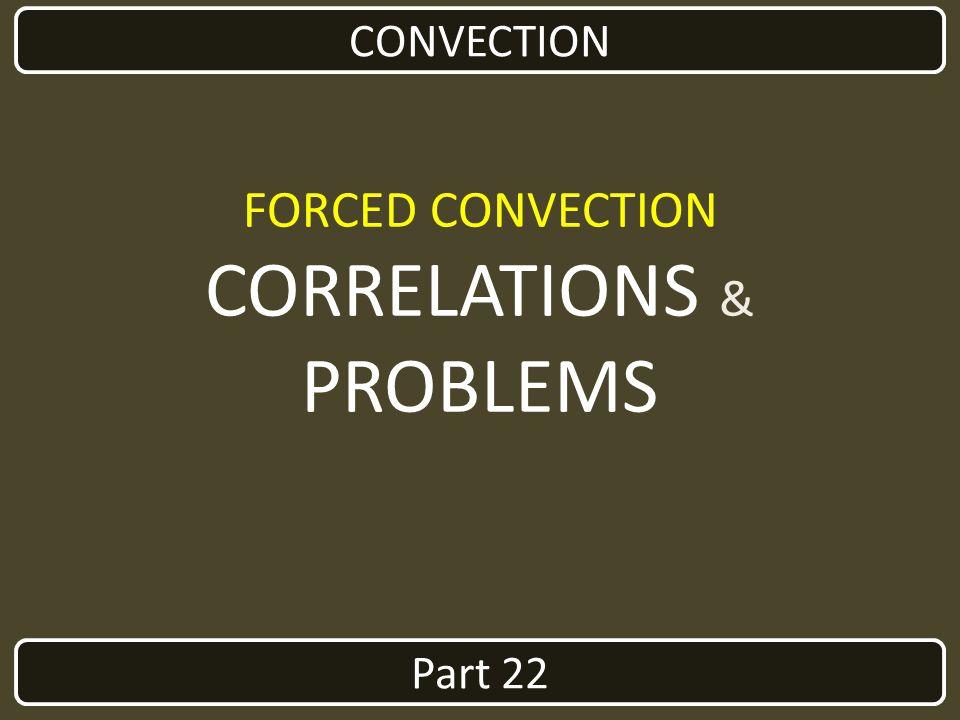 Part 22 CONVECTION FORCED CONVECTION CORRELATIONS & PROBLEMS