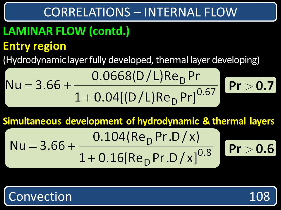 Convection 108 CORRELATIONS – INTERNAL FLOW LAMINAR FLOW (contd.) Entry region (Hydrodynamic layer fully developed, thermal layer developing) Simultan