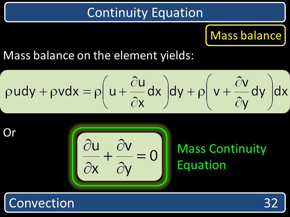 Convection 32 Continuity Equation Mass balance Mass balance on the element yields: Or Mass Continuity Equation