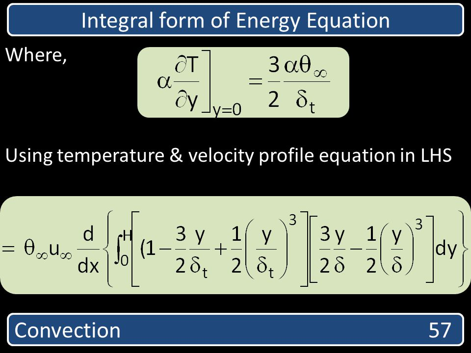 Convection 57 Integral form of Energy Equation Where, Using temperature & velocity profile equation in LHS