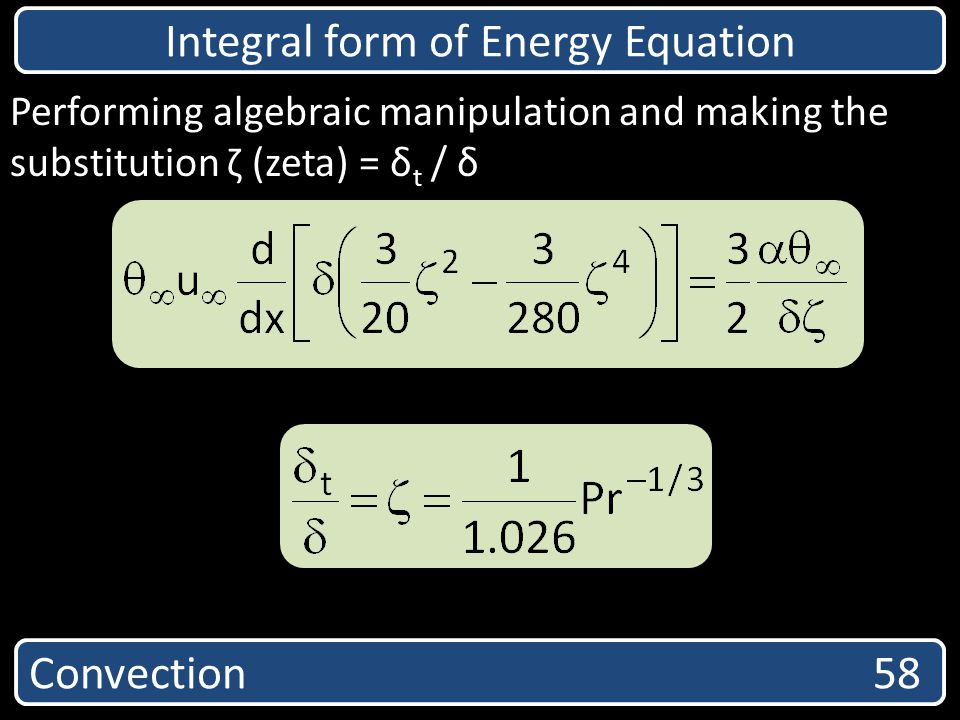 Convection 58 Integral form of Energy Equation Performing algebraic manipulation and making the substitution ζ (zeta) = δ t / δ