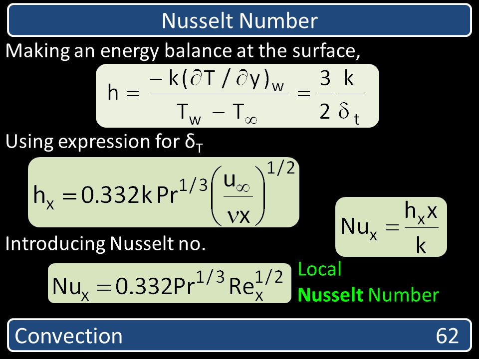 Convection 62 Nusselt Number Making an energy balance at the surface, Using expression for δ T Introducing Nusselt no. Local Nusselt Number