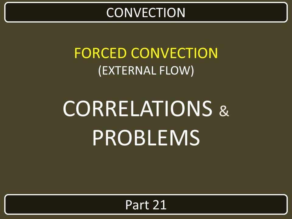 Part 21 CONVECTION FORCED CONVECTION (EXTERNAL FLOW) CORRELATIONS & PROBLEMS