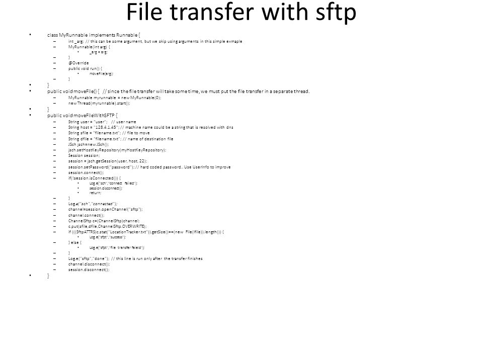File transfer with sftp class MyRunnable implements Runnable { – int _arg; // this can be some argument, but we skip using arguments in this simple ex