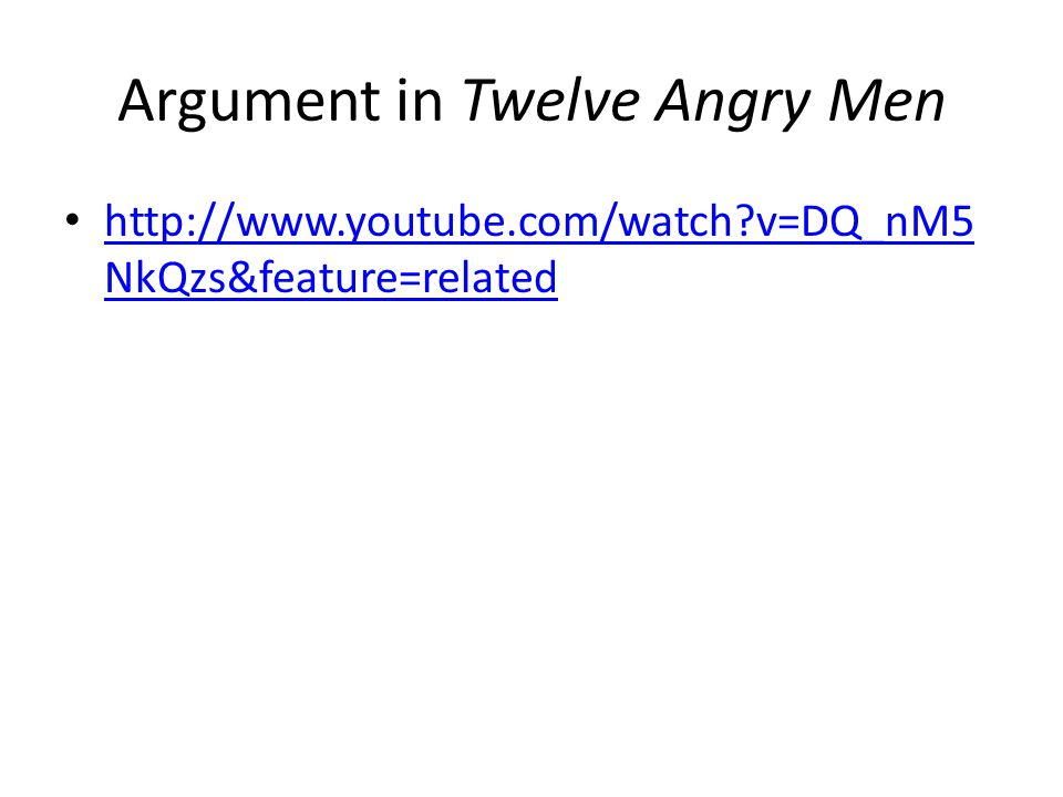 Argument in Twelve Angry Men http://www.youtube.com/watch?v=DQ_nM5 NkQzs&feature=related http://www.youtube.com/watch?v=DQ_nM5 NkQzs&feature=related