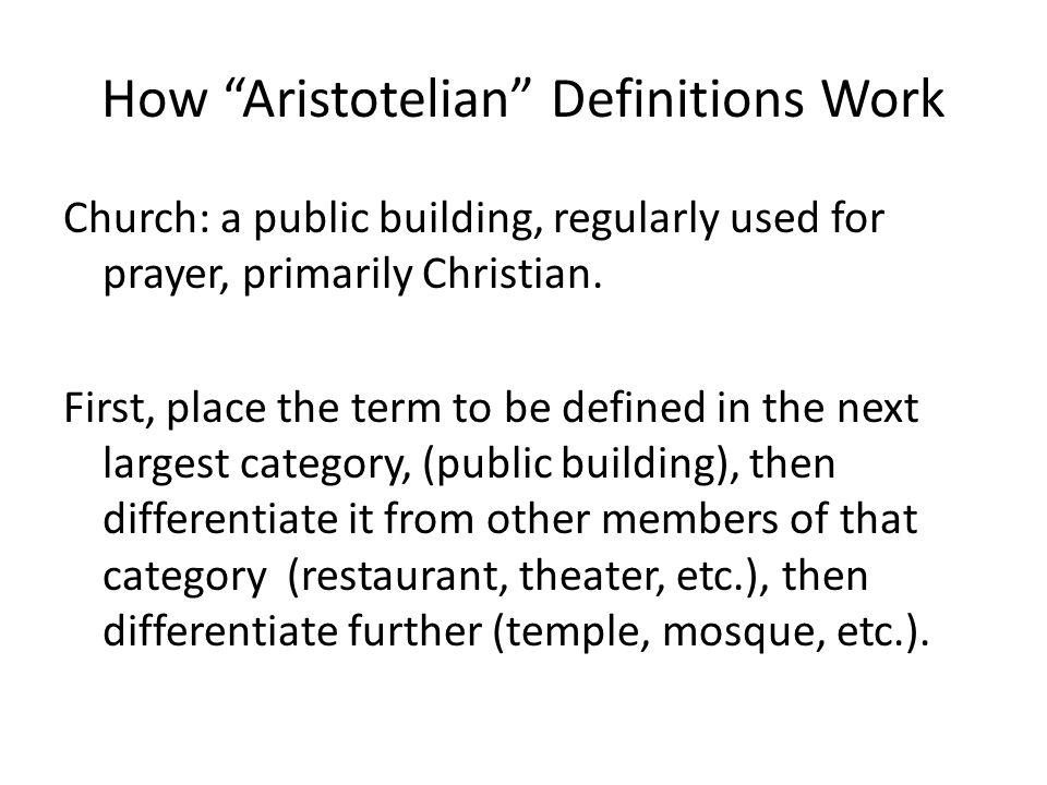 How Aristotelian Definitions Work Church: a public building, regularly used for prayer, primarily Christian. First, place the term to be defined in th