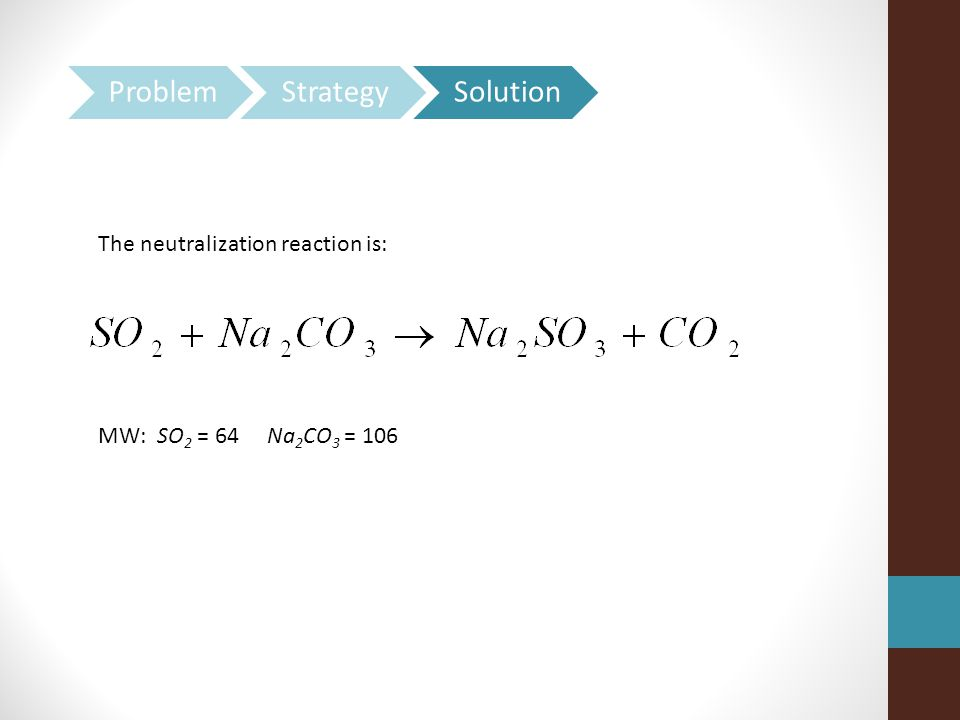 The neutralization reaction is: MW: SO 2 = 64 Na 2 CO 3 = 106