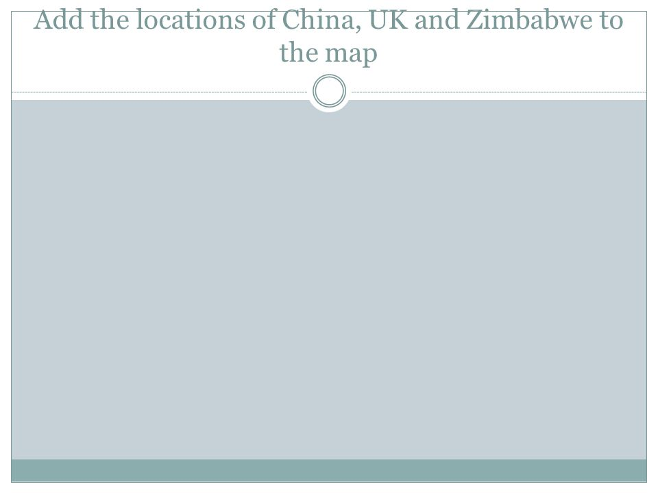 Add the locations of China, UK and Zimbabwe to the map