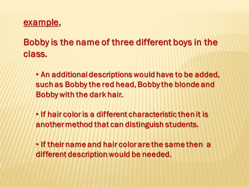 example, Bobby is the name of three different boys in the class.