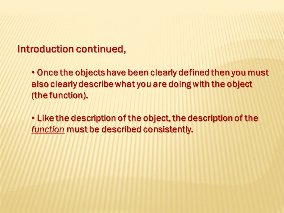 Introduction continued, Once the objects have been clearly defined then you must also clearly describe what you are doing with the object (the function).