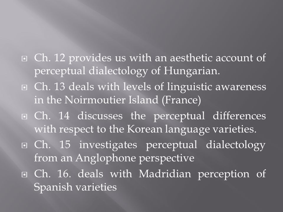 Ch. 12 provides us with an aesthetic account of perceptual dialectology of Hungarian.