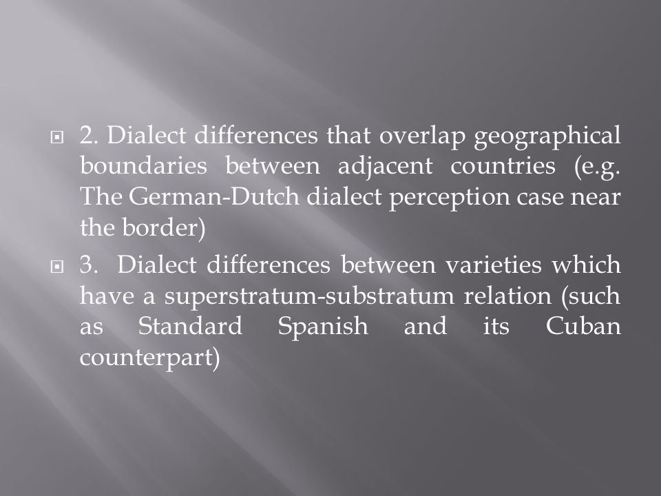 2. Dialect differences that overlap geographical boundaries between adjacent countries (e.g.