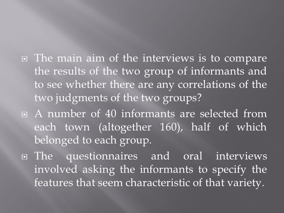 The main aim of the interviews is to compare the results of the two group of informants and to see whether there are any correlations of the two judgments of the two groups.