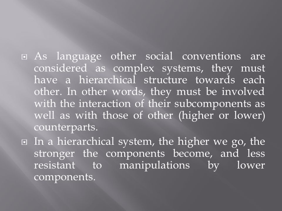 As language other social conventions are considered as complex systems, they must have a hierarchical structure towards each other.