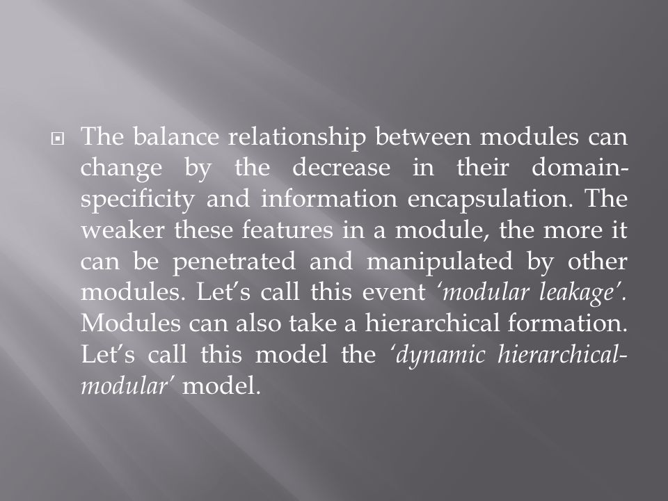 The balance relationship between modules can change by the decrease in their domain- specificity and information encapsulation.