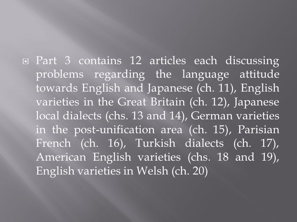 Part 3 contains 12 articles each discussing problems regarding the language attitude towards English and Japanese (ch.