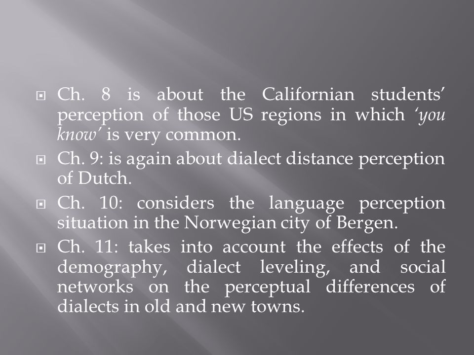 Ch. 8 is about the Californian students perception of those US regions in which you know is very common. Ch. 9: is again about dialect distance percep