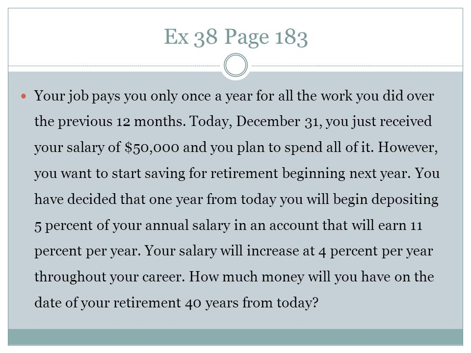 Ex 38 Page 183 Your job pays you only once a year for all the work you did over the previous 12 months. Today, December 31, you just received your sal