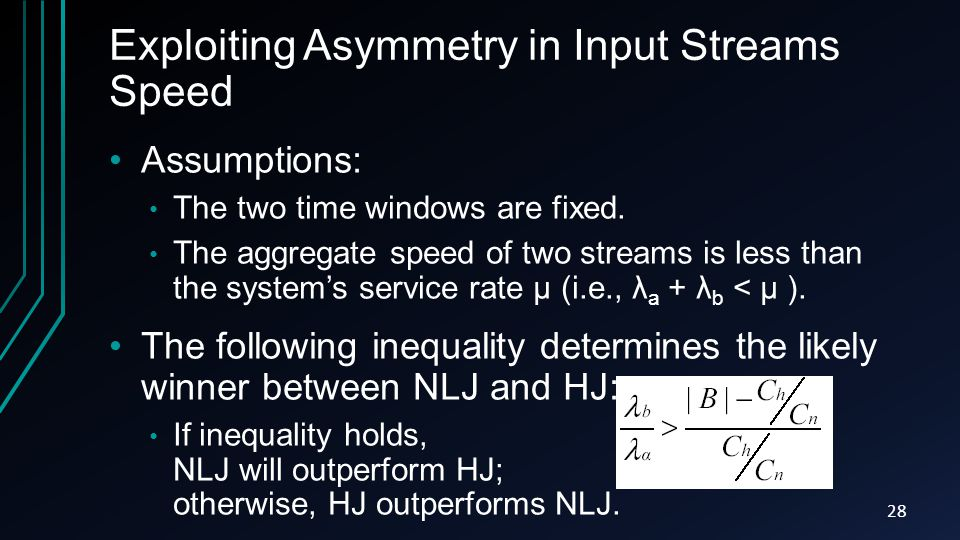 Exploiting Asymmetry in Input Streams Speed Assumptions: The two time windows are fixed. The aggregate speed of two streams is less than the systems s