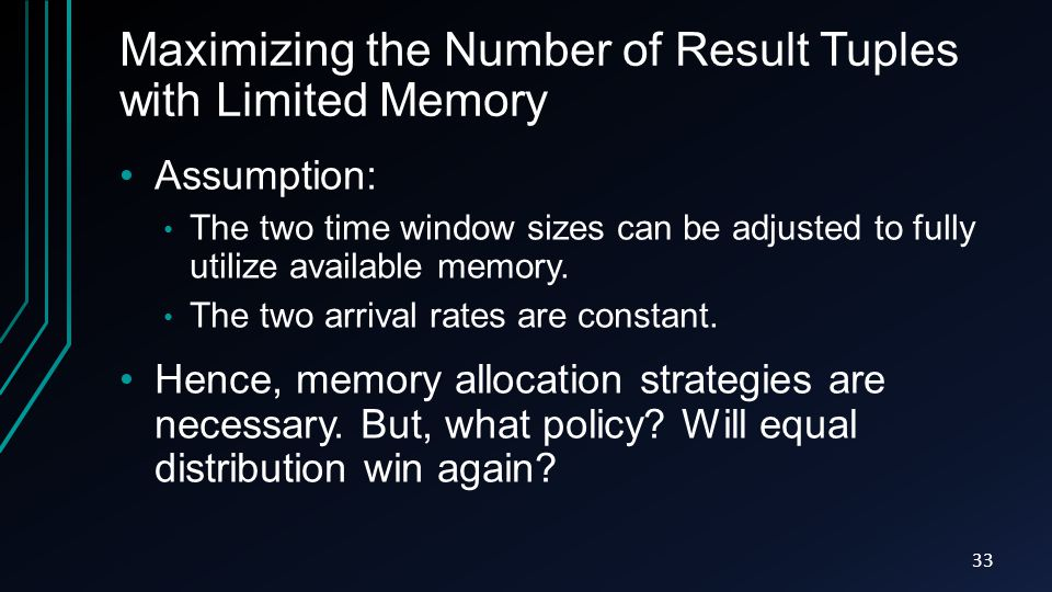Maximizing the Number of Result Tuples with Limited Memory Assumption: The two time window sizes can be adjusted to fully utilize available memory.