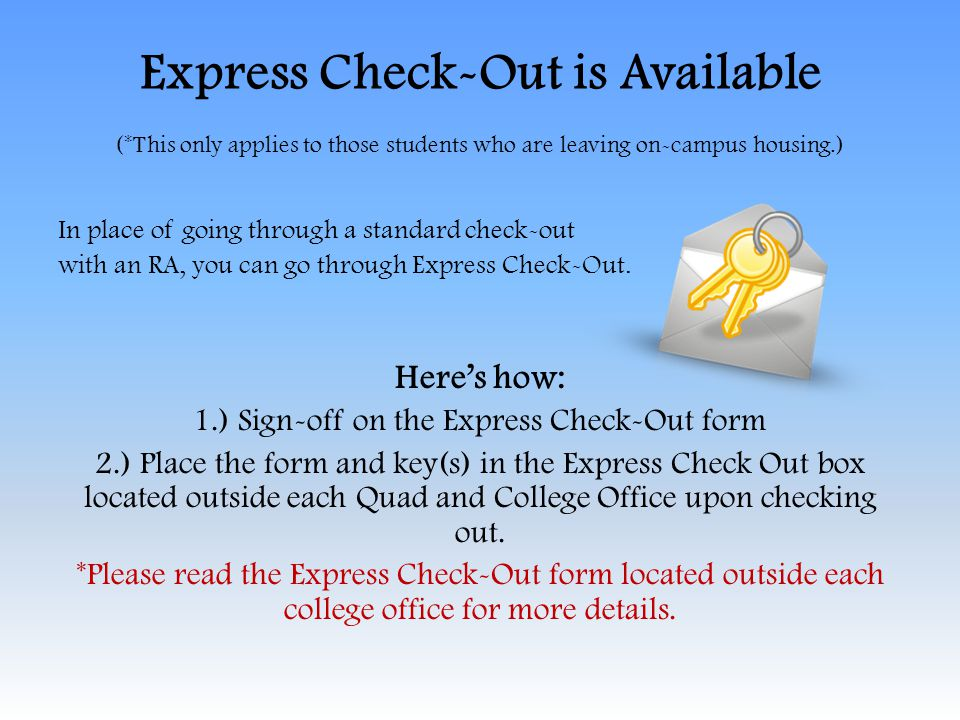 Express Check-Out is Available (*This only applies to those students who are leaving on-campus housing.) In place of going through a standard check-ou