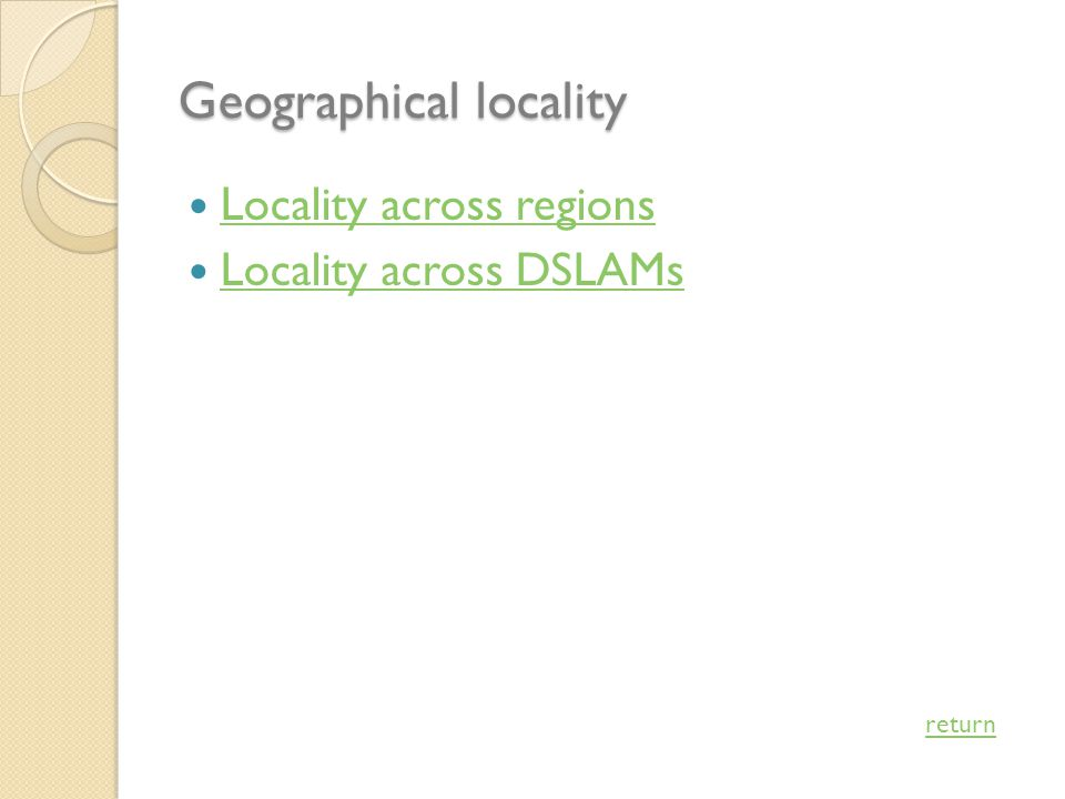 Geographical locality Locality across regions Locality across DSLAMs return