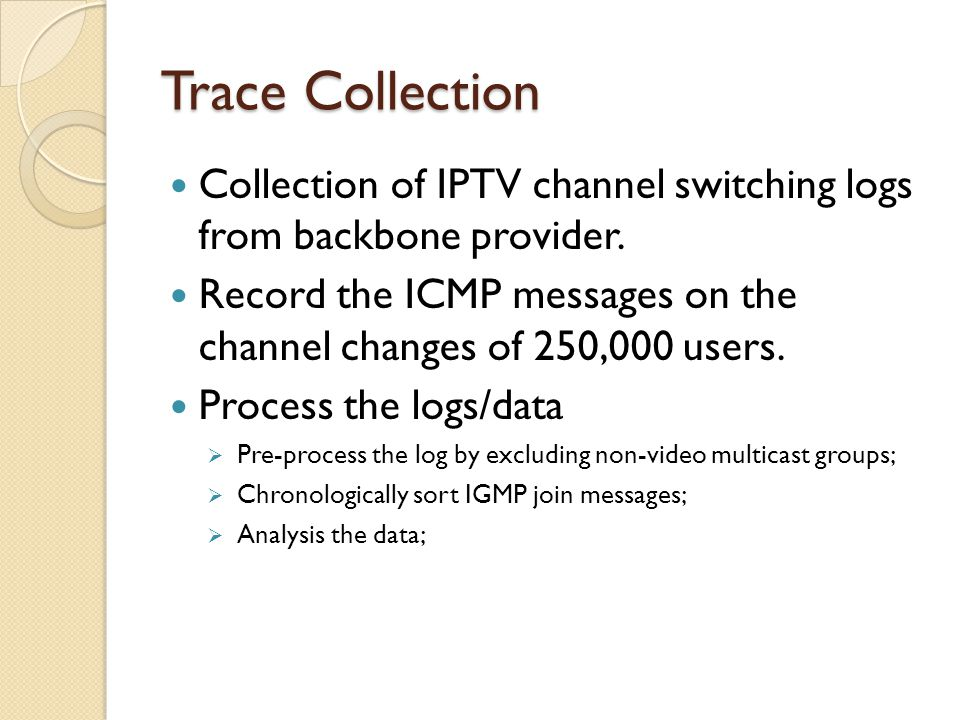 Trace Collection Collection of IPTV channel switching logs from backbone provider.